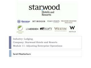 Industry: Lodging Company: Starwood Hotels and Resorts Module 11:  Adjusting Enterprise Operations
