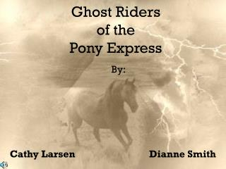 Ghost Riders  of the  Pony Express