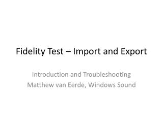 Fidelity Test – Import and Export