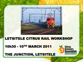 LETSITELE CITRUS RAIL WORKSHOP 10h30 - 10 TH  MARCH 2011 THE JUNCTION, LETSITELE