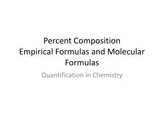 Percent Composition Empirical Formulas and Molecular Formulas