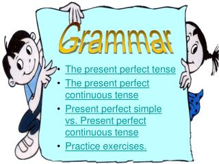The present perfect tense The present perfect continuous tense Present perfect simple vs. Present perfect continuous ten