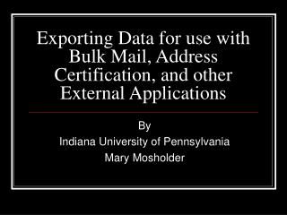 Exporting Data for use with Bulk Mail, Address Certification, and other External Applications