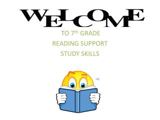 TO 7 th  GRADE  READING SUPPORT STUDY SKILLS