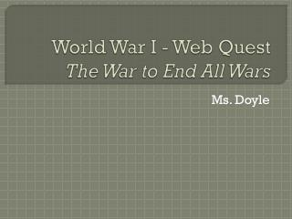 World War  I - Web  Quest The War to End All Wars