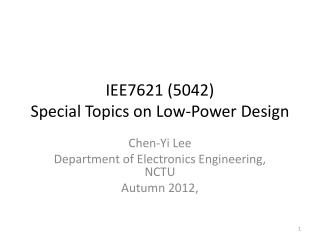 IEE7621 (5042) Special Topics on Low-Power Design