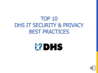 Top 10  DHS IT Security & Privacy Best Practices