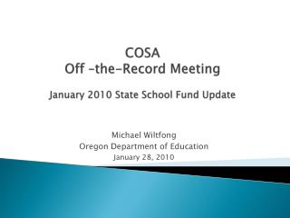 COSA  Off –the-Record Meeting January 2010 State School Fund Update