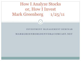 How I Analyze Stocks or, How I Invest Mark Greenberg       1/25/11