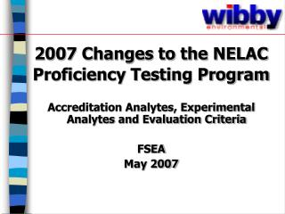 2007 Changes to the NELAC Proficiency Testing Program  Accreditation Analytes, Experimental Analytes and Evaluation Crit