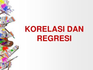 KORELASI DAN REGRESI
