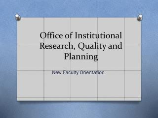Office of Institutional Research, Quality and Planning