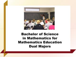 Bachelor of Science  in Mathematics for  Mathematics Education  Dual Majors