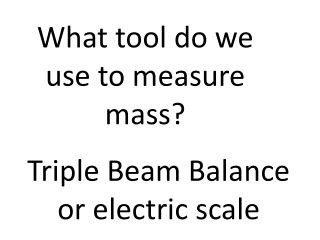 What tool do we use to measure mass?