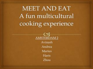 MEET AND EAT A fun multicultural cooking experience