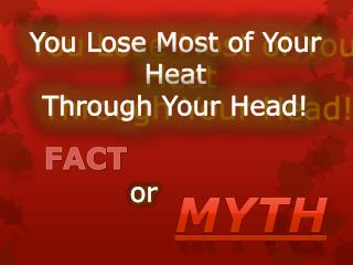 You Lose Most of Your Heat  Through Your Head!