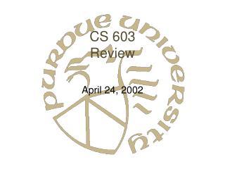 CS 603 Review