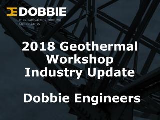 2018 Geothermal Workshop Industry Update Dobbie Engineers