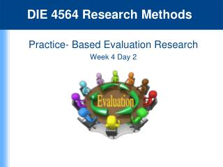 Practice- Based Evaluation Research Week 4 Day 2