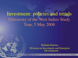 Investment: policies and trends University of the West Indies Study Tour, 5 May 2008