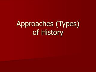 Approaches (Types)  of History