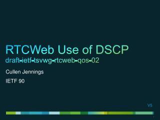 RTCWeb Use of DSCP draft-ietf-tsvwg-rtcweb-qos -02