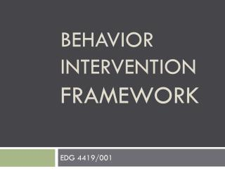 BEHAVIOR INTERVENTION FRAMEWORK
