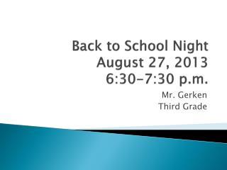 Back to School Night August 27, 2013 6:30-7:30 p.m.