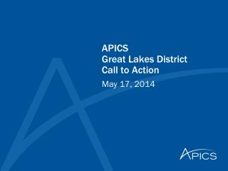 APICS  Great Lakes District Call to Action