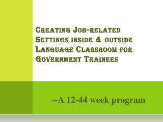 Creating Job-related Settings inside & outside Language Classroom for Government Trainees