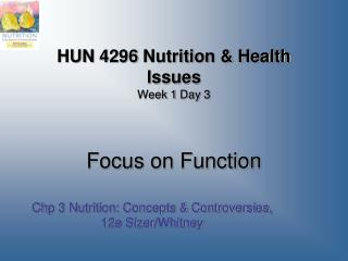 HUN 4296 Nutrition & Health Issues Week 1 Day  3 Focus on Function