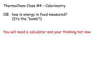 ThermoChem Class #4 – Calorimetry