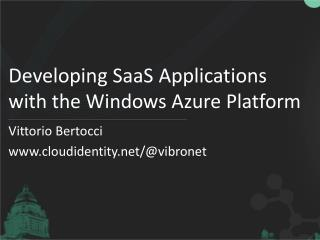 Developing  SaaS  Applications  with the Windows Azure Platform