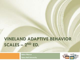 Vineland Adaptive Behavior Scales – 2 nd  Ed.