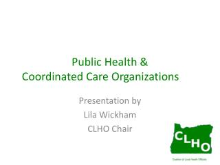 Public Health &  Coordinated Care Organizations