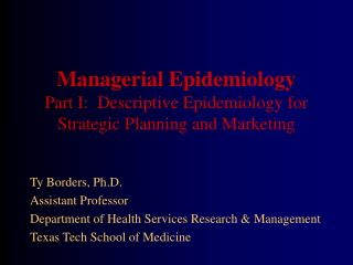 Managerial Epidemiology Part I:  Descriptive Epidemiology for Strategic Planning and Marketing