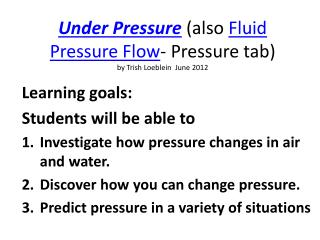 Under  Pressure  (also  Fluid Pressure Flow - Pressure tab ) by Trish Loeblein  June 2012