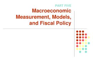 PART FIVE Macroeconomic Measurement, Models, and Fiscal Policy