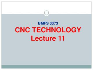 BMFS 3373 CNC TECHNOLOGY Lecture  11