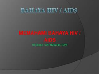 BAHAYA HIV / AIDS