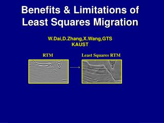 Benefits & Limitations of Least Squares Migration W.Dai,D.Zhang,X.Wang,GTS KAUST