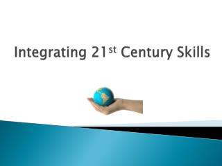 Integrating 21 st  Century Skills