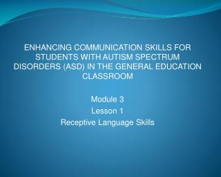 ENHANCING COMMUNICATION SKILLS FOR STUDENTS WITH AUTISM SPECTRUM DISORDERS (ASD) IN THE GENERAL EDUCATION CLASSROOM Modu