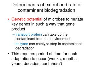 Determinants of extent and rate of contaminant biodegradation