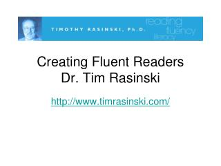 Creating Fluent Readers Dr. Tim Rasinski