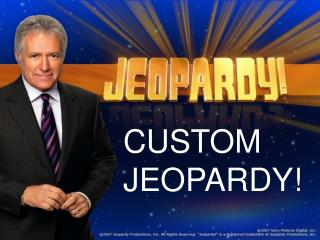 CUSTOM JEOPARDY!