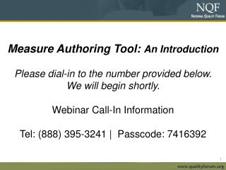 Measure Authoring Tool:  An Introduction Please dial-in to the number provided below.
