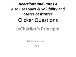 Reactions and  Rates  4  Also uses  Salts & Solubility  and  States of Matter Clicker Questions
