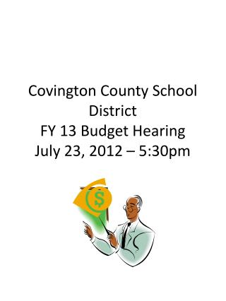 Covington County School District FY 13 Budget Hearing July 23, 2012 – 5:30pm