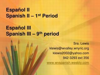 Espa ñ ol  II  Spanish II – 1 st  Period Espa ñ ol  III Spanish III – 9 th  period